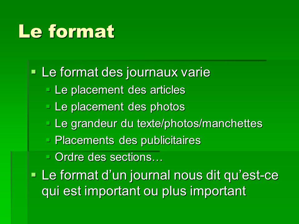 Le format Le format des journaux varie Le placement des articles Le placement des photos Le grandeur du texte/photos/manchettes Placements des publici