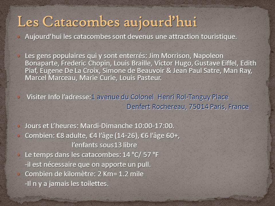 Aujourdhui les catacombes sont devenus une attraction touristique. Aujourdhui les catacombes sont devenus une attraction touristique. Les gens populai
