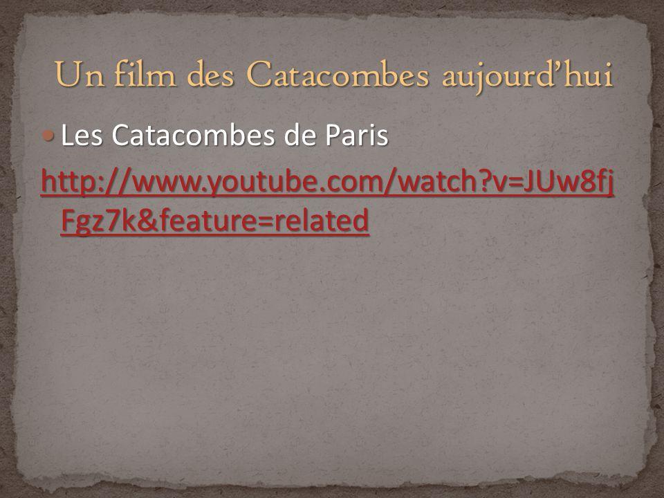 Les Catacombes de Paris Les Catacombes de Paris http://www.youtube.com/watch?v=JUw8fj Fgz7k&feature=related http://www.youtube.com/watch?v=JUw8fj Fgz7