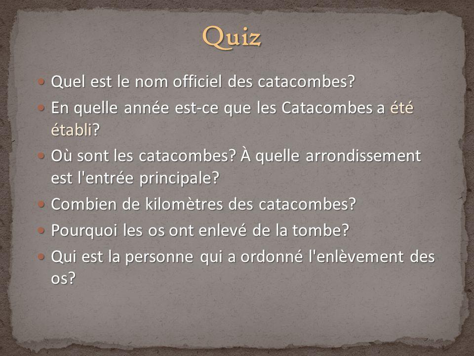 Quel est le nom officiel des catacombes? Quel est le nom officiel des catacombes? En quelle année est-ce que les Catacombes a été établi? En quelle an