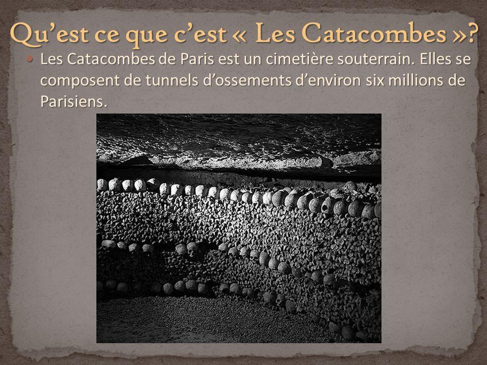 Les Catacombes de Paris est un cimetière souterrain. Elles se composent de tunnels dossements denviron six millions de Parisiens. Les Catacombes de Pa