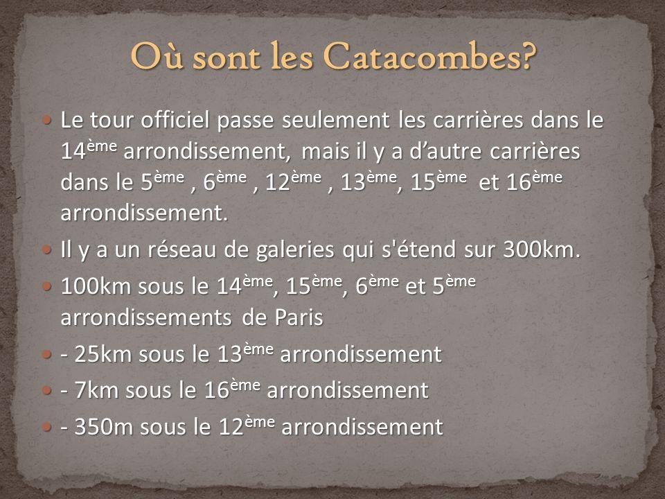 Le tour officiel passe seulement les carrières dans le 14 ème arrondissement, mais il y a dautre carrières dans le 5 ème, 6 ème, 12 ème, 13 ème, 15 èm