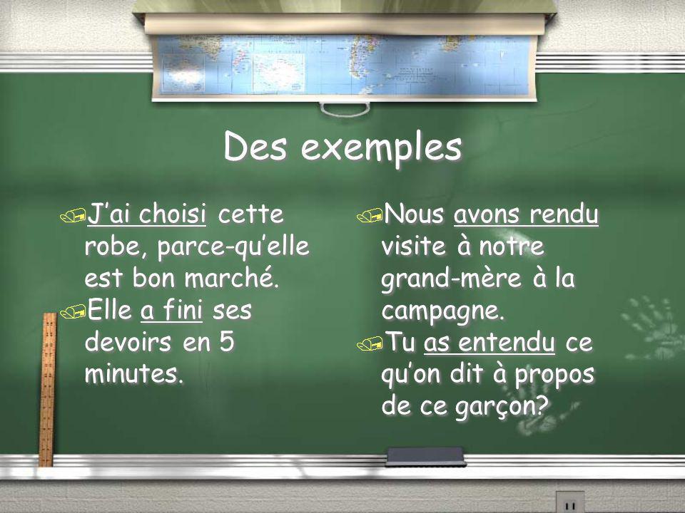 Les verbes en ir et re / Participe passé des verbes en ir: Enlevez ir, et ajoutez I / Finir-->fini/ réussir--> réussi... / Participe passé des verbes