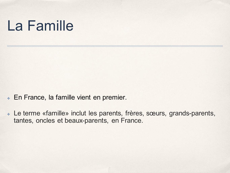 La Famille En France, la famille vient en premier. Le terme «famille» inclut les parents, frères, sœurs, grands-parents, tantes, oncles et beaux-paren