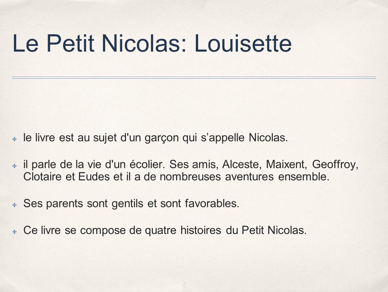 Le Petit Nicolas: Louisette le livre est au sujet d'un garçon qui sappelle Nicolas. il parle de la vie d'un écolier. Ses amis, Alceste, Maixent, Geoff