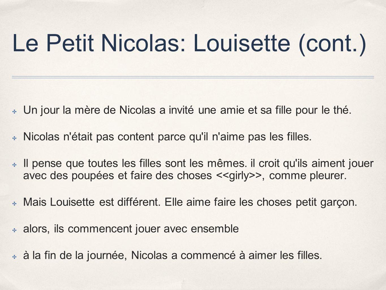 Le Petit Nicolas: Louisette (cont.) Un jour la mère de Nicolas a invité une amie et sa fille pour le thé. Nicolas n'était pas content parce qu'il n'ai