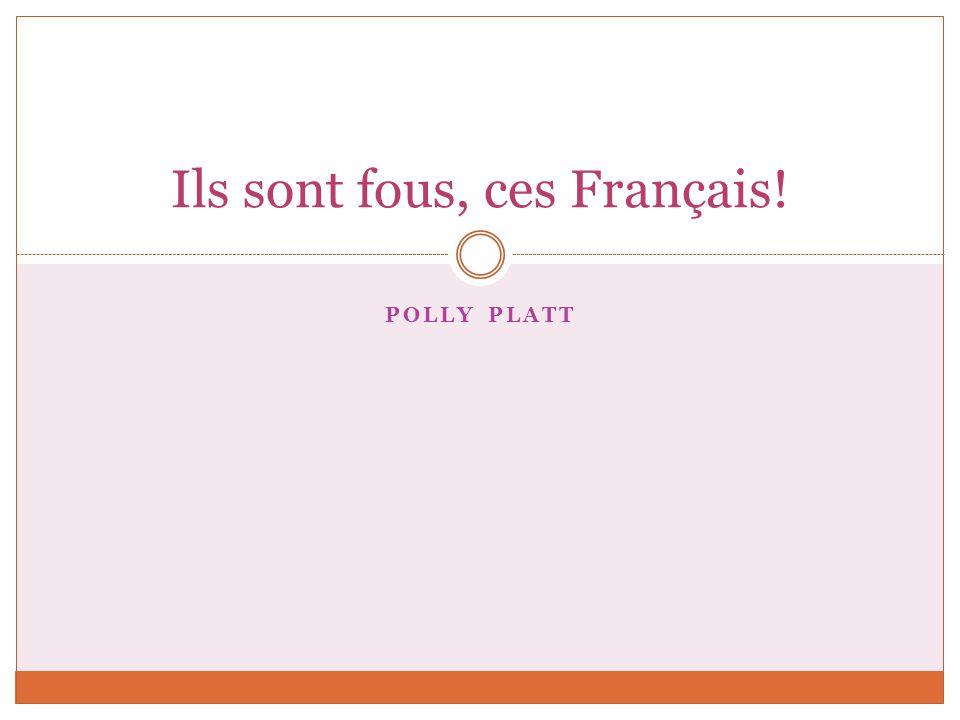 POLLY PLATT Ils sont fous, ces Français!