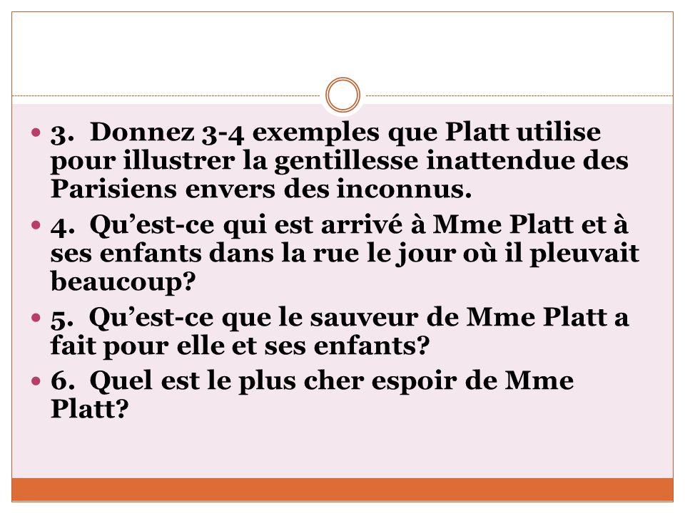 3. Donnez 3-4 exemples que Platt utilise pour illustrer la gentillesse inattendue des Parisiens envers des inconnus. 4. Quest-ce qui est arrivé à Mme