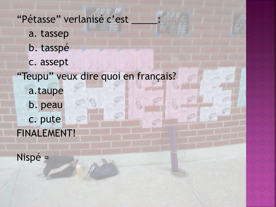 Pétasse verlanisé cest _____: a.tassep b. tasspé c.