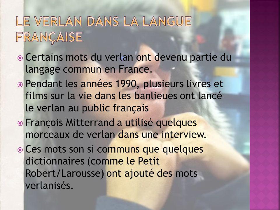 Certains mots du verlan ont devenu partie du langage commun en France.