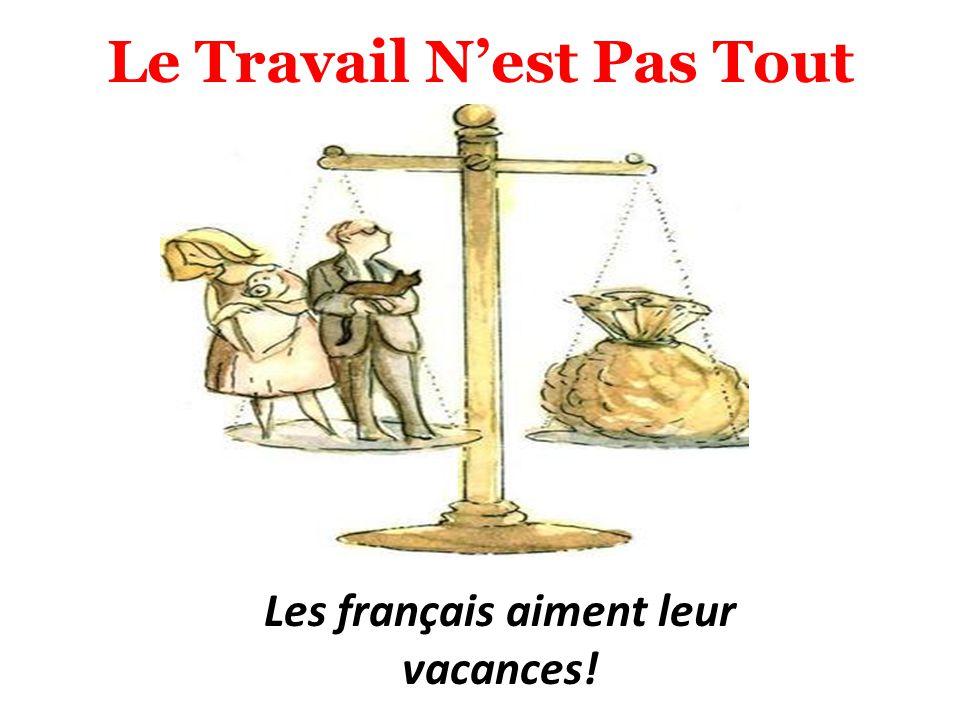 Le Travail Nest Pas Tout Les français aiment leur vacances!