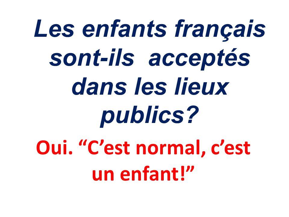 Les enfants français sont-ils acceptés dans les lieux publics? Oui. Cest normal, cest un enfant!