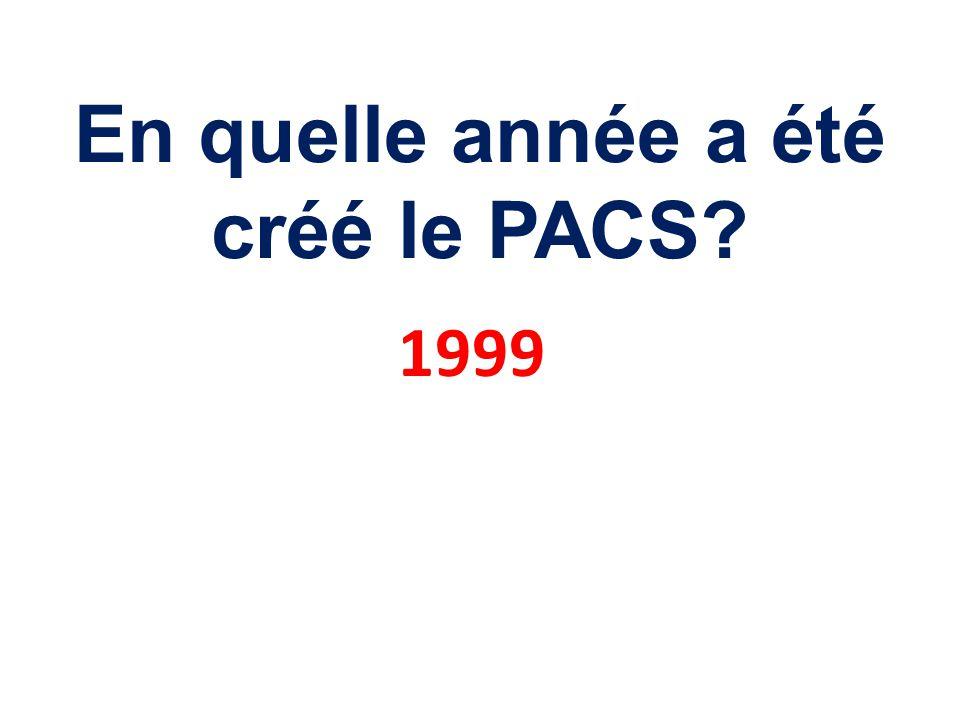 En quelle année a été créé le PACS? 1999