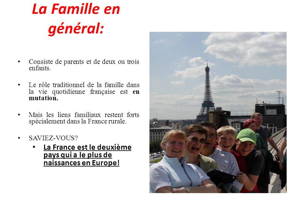 La Famille en général: Consiste de parents et de deux ou trois enfants. Le rôle traditionnel de la famille dans la vie quotidienne française est en mu