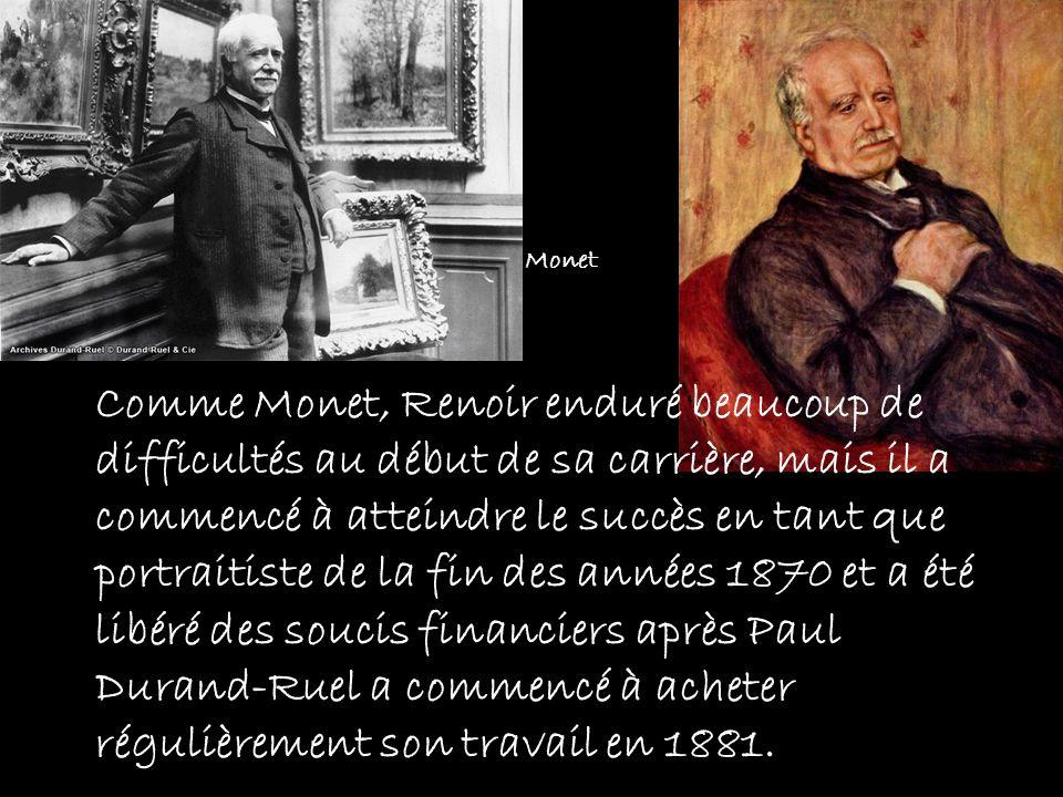 Comme Monet, Renoir enduré beaucoup de difficultés au début de sa carrière, mais il a commencé à atteindre le succès en tant que portraitiste de la fi