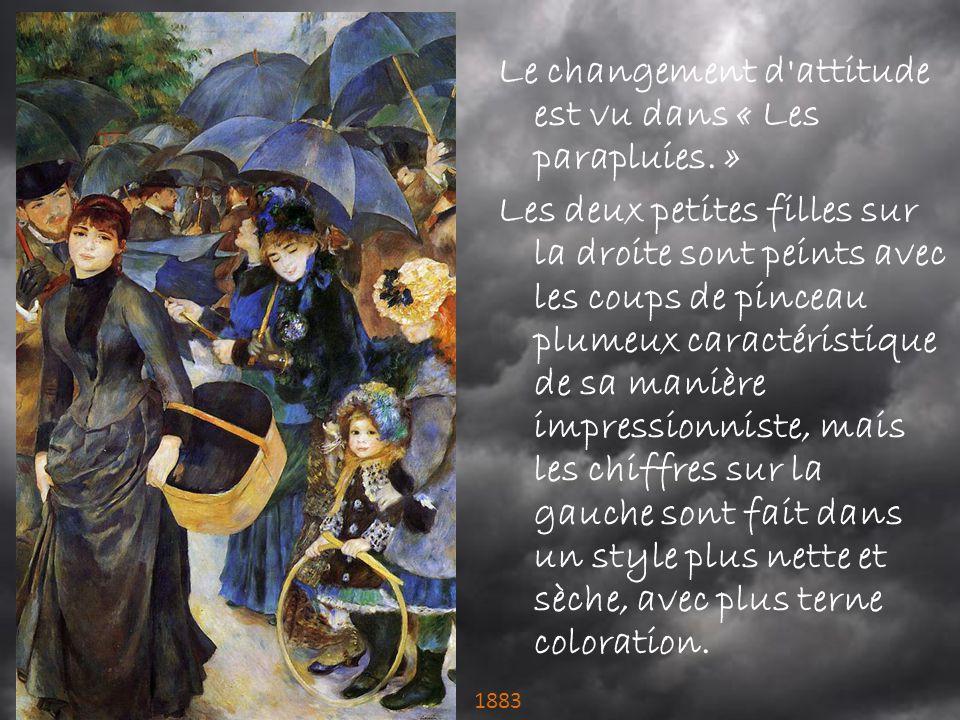 Le changement d'attitude est vu dans « Les parapluies. » Les deux petites filles sur la droite sont peints avec les coups de pinceau plumeux caractéri