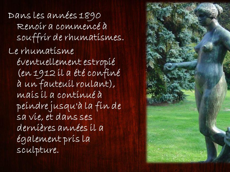 Dans les années 1890 Renoir a commencé à souffrir de rhumatismes. Le rhumatisme éventuellement estropié (en 1912 il a été confiné à un fauteuil roulan