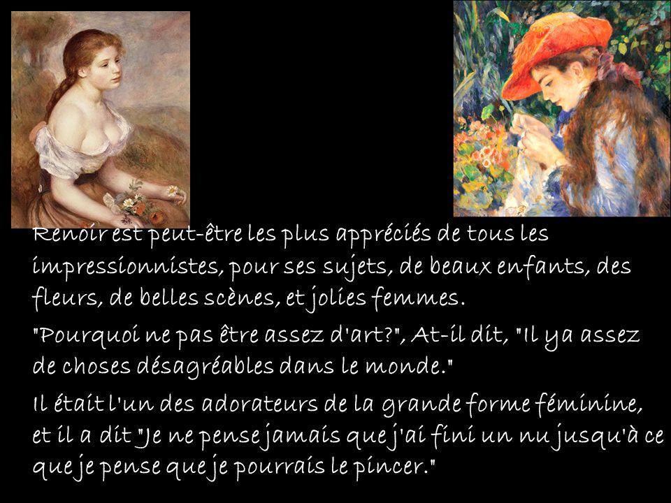 Renoir est peut-être les plus appréciés de tous les impressionnistes, pour ses sujets, de beaux enfants, des fleurs, de belles scènes, et jolies femme