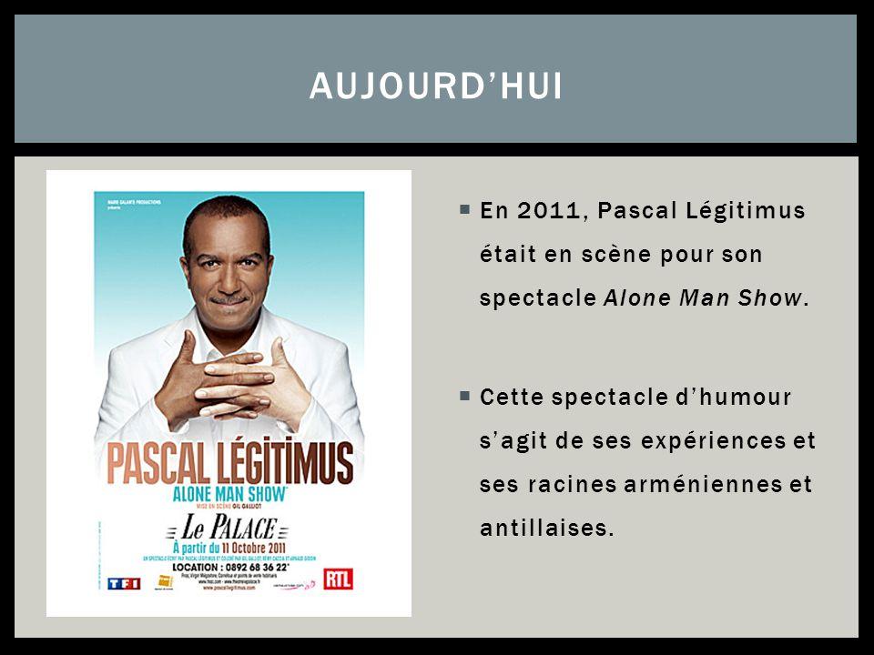En 2011, Pascal Légitimus était en scène pour son spectacle Alone Man Show. Cette spectacle dhumour sagit de ses expériences et ses racines arménienne