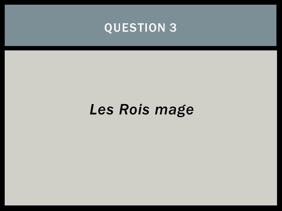 Les Rois mage QUESTION 3