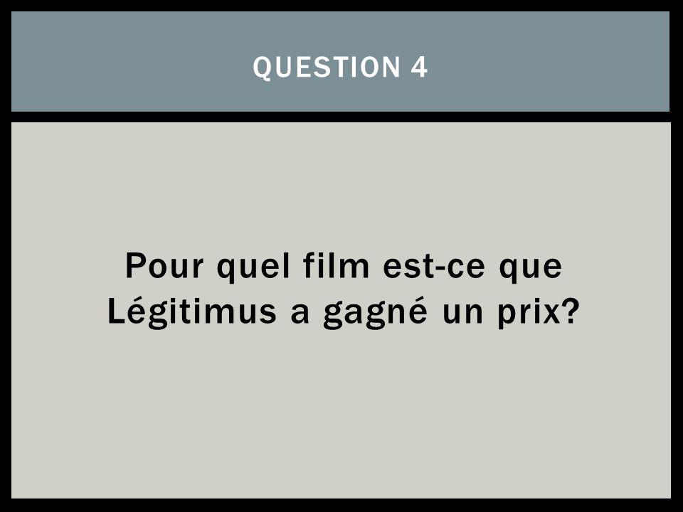 Pour quel film est-ce que Légitimus a gagné un prix? QUESTION 4