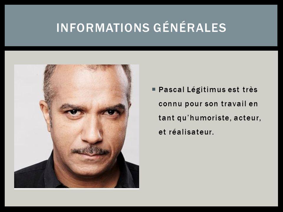 Pascal Légitimus est très connu pour son travail en tant quhumoriste, acteur, et réalisateur. INFORMATIONS GÉNÉRALES