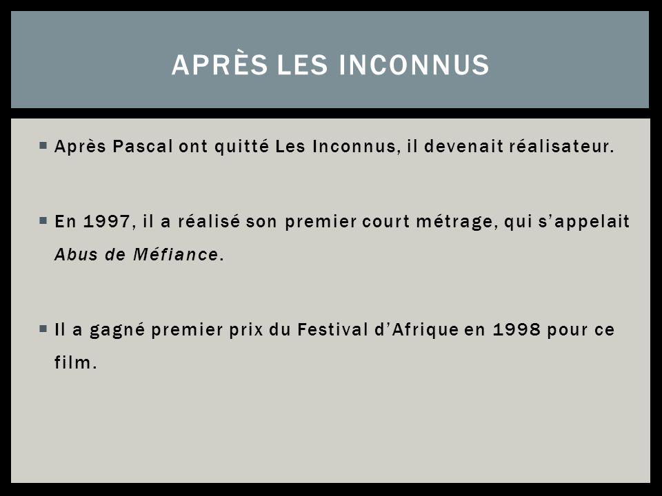 Après Pascal ont quitté Les Inconnus, il devenait réalisateur. En 1997, il a réalisé son premier court métrage, qui sappelait Abus de Méfiance. Il a g