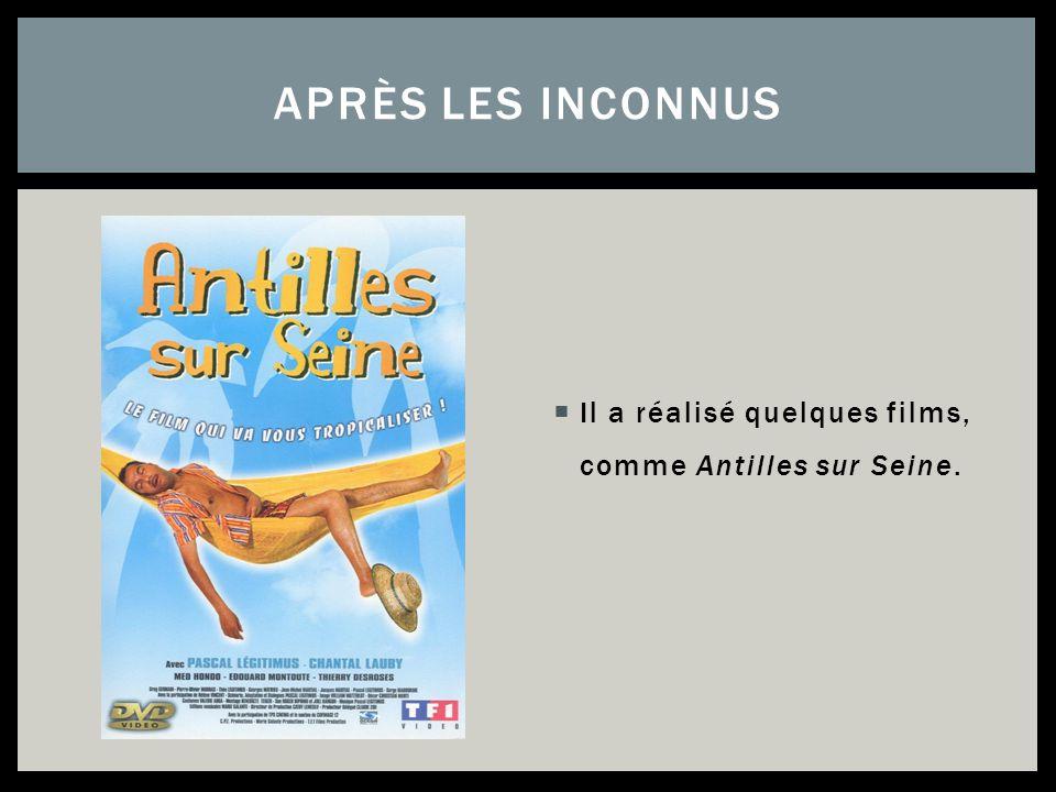 Il a réalisé quelques films, comme Antilles sur Seine. APRÈS LES INCONNUS