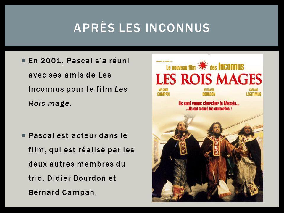 En 2001, Pascal sa réuni avec ses amis de Les Inconnus pour le film Les Rois mage. Pascal est acteur dans le film, qui est réalisé par les deux autres