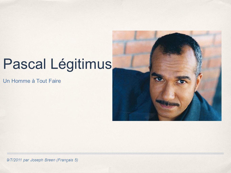9/7/2011 par Joseph Breen (Français 5) Pascal Légitimus Un Homme à Tout Faire