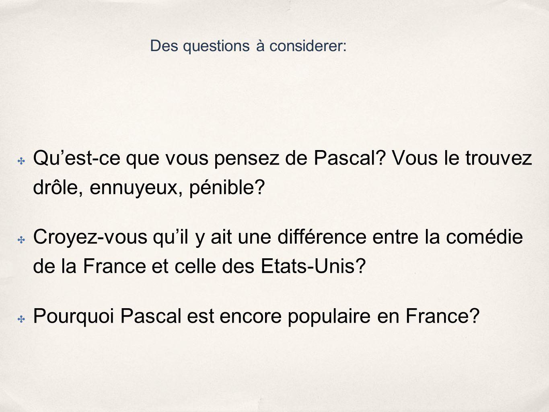 Quest-ce que vous pensez de Pascal.Vous le trouvez drôle, ennuyeux, pénible.