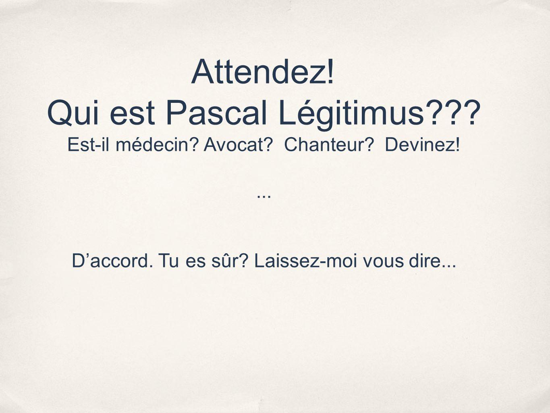 Attendez.Qui est Pascal Légitimus??. Est-il médecin.