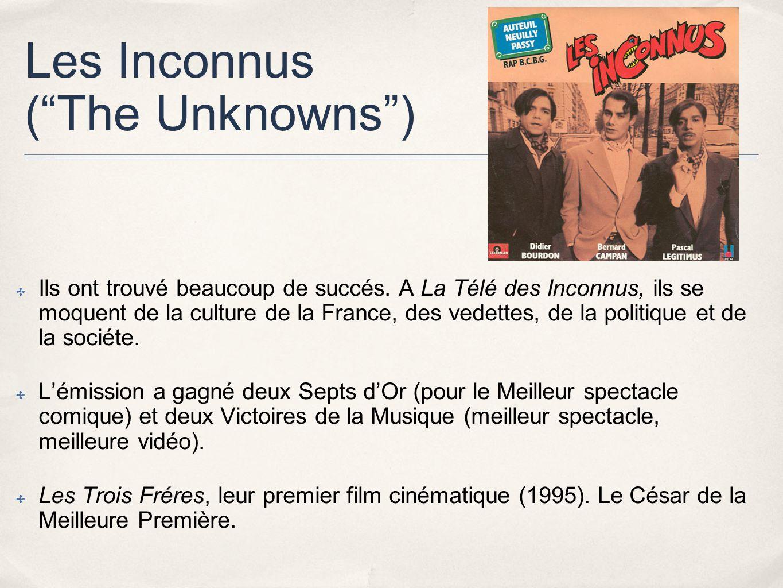 Les Inconnus (The Unknowns) Ils ont trouvé beaucoup de succés.