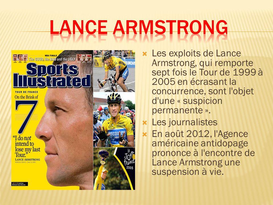 Les exploits de Lance Armstrong, qui remporte sept fois le Tour de 1999 à 2005 en écrasant la concurrence, sont l objet d une « suspicion permanente ».