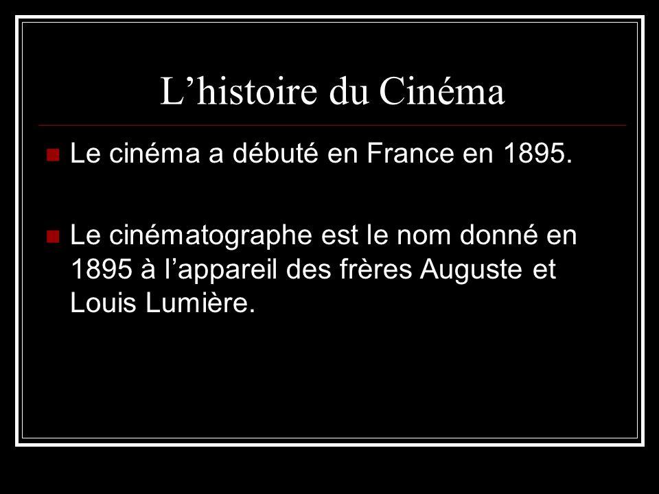 Lhistoire du Cinéma Le cinéma a débuté en France en 1895. Le cinématographe est le nom donné en 1895 à lappareil des frères Auguste et Louis Lumière.