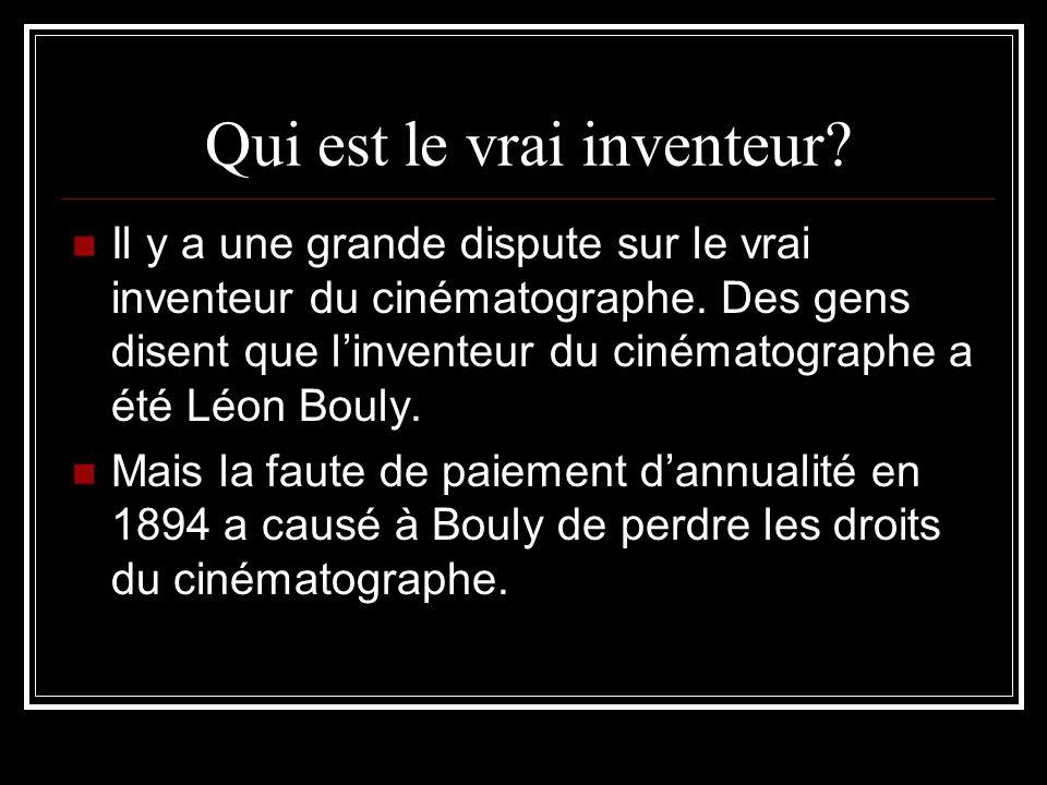 Qui est le vrai inventeur? Il y a une grande dispute sur le vrai inventeur du cinématographe. Des gens disent que linventeur du cinématographe a été L