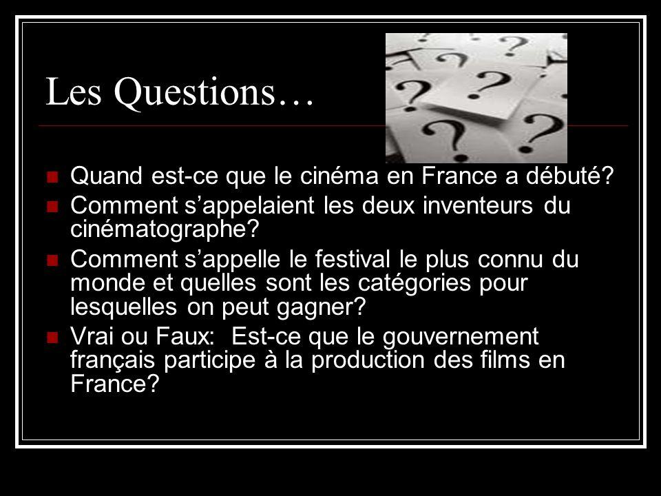 Les Questions… Quand est-ce que le cinéma en France a débuté? Comment sappelaient les deux inventeurs du cinématographe? Comment sappelle le festival