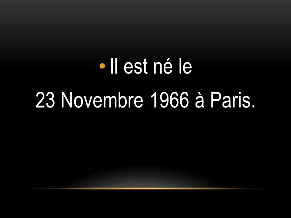 Il est né le 23 Novembre 1966 à Paris.