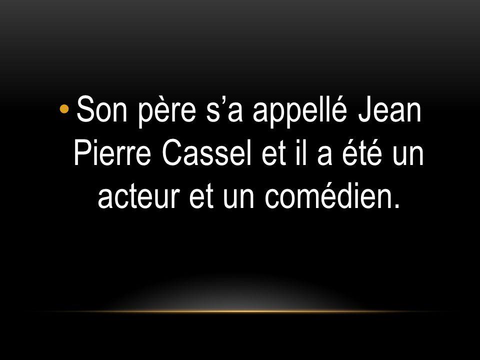 Son père sa appellé Jean Pierre Cassel et il a été un acteur et un comédien.