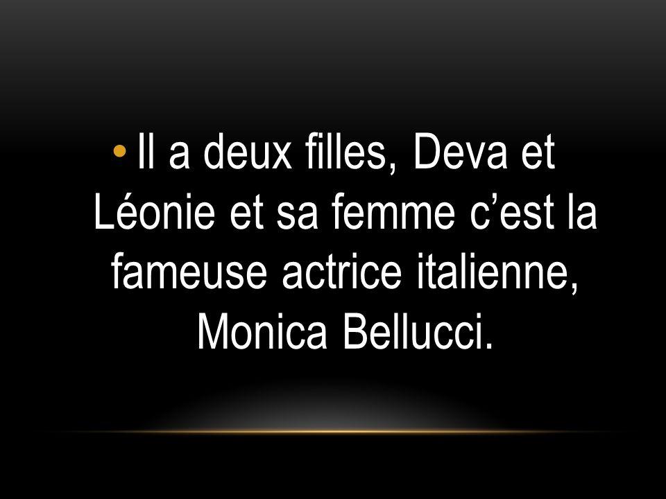 Il a deux filles, Deva et Léonie et sa femme cest la fameuse actrice italienne, Monica Bellucci.