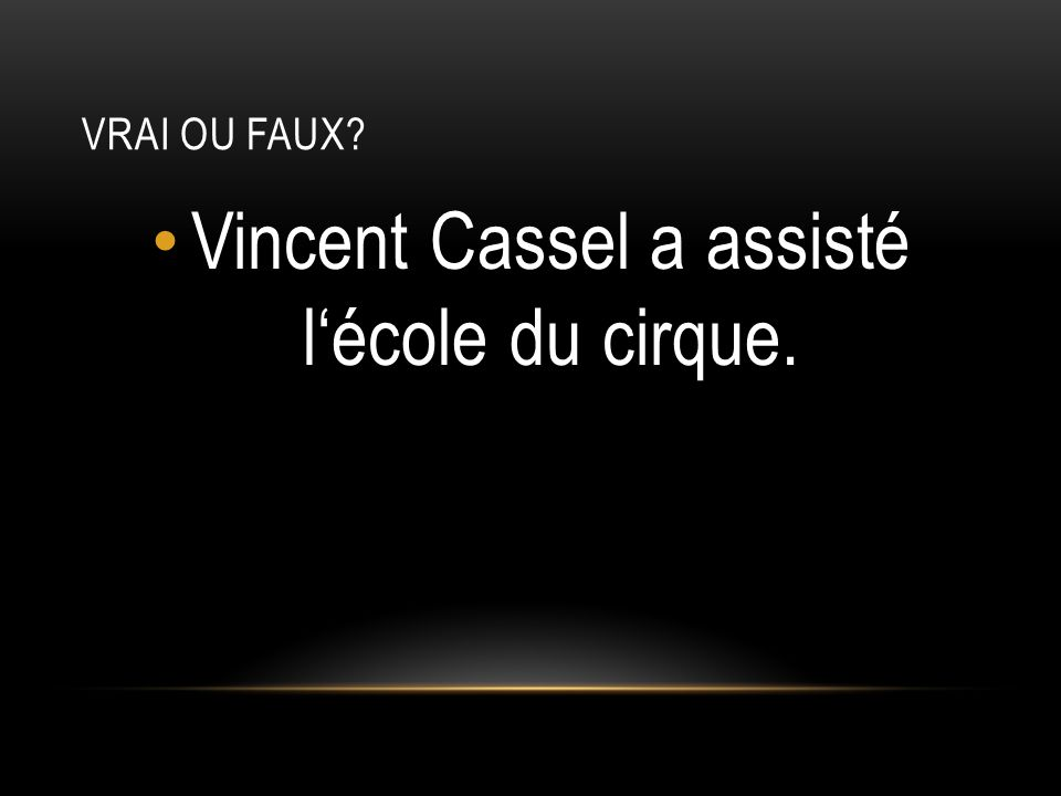 VRAI OU FAUX? Vincent Cassel a assisté lécole du cirque.
