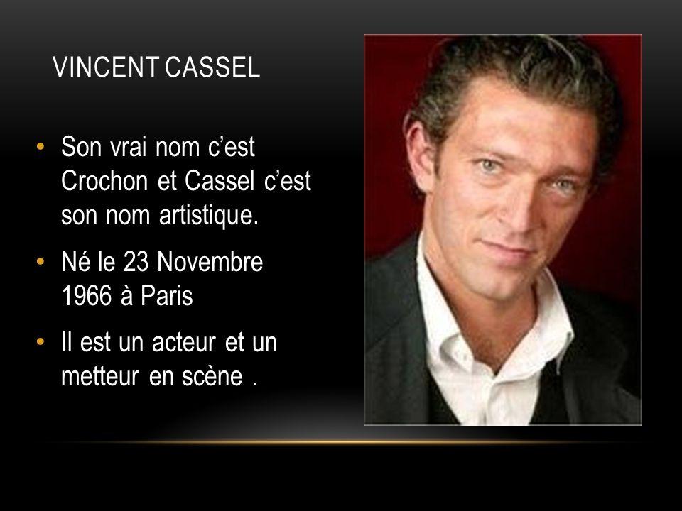 Son vrai nom cest Crochon et Cassel cest son nom artistique. Né le 23 Novembre 1966 à Paris Il est un acteur et un metteur en scène.