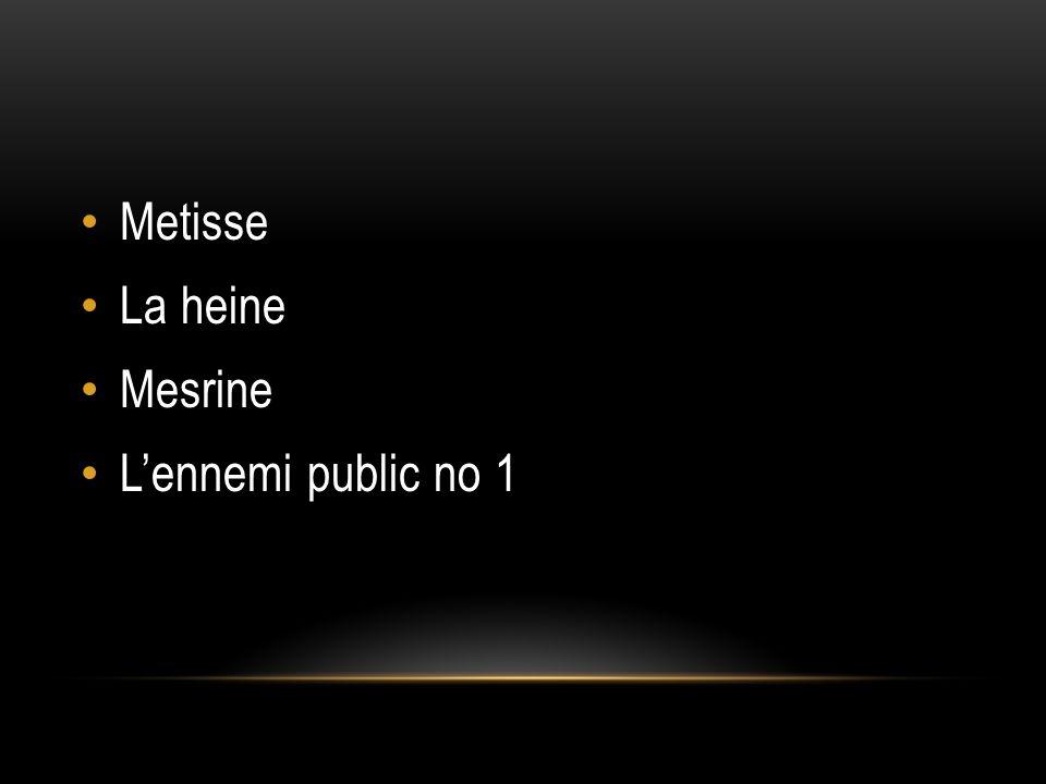 Metisse La heine Mesrine Lennemi public no 1
