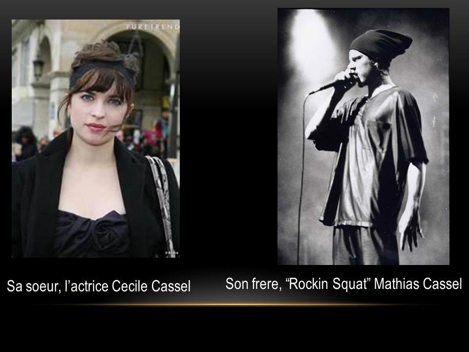 Sa soeur, lactrice Cecile Cassel Son frere, Rockin Squat Mathias Cassel