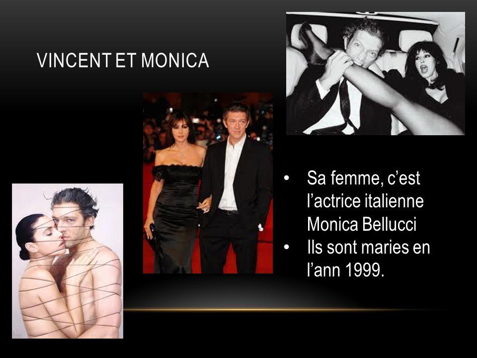 VINCENT ET MONICA Sa femme, cest lactrice italienne Monica Bellucci Ils sont maries en lann 1999.