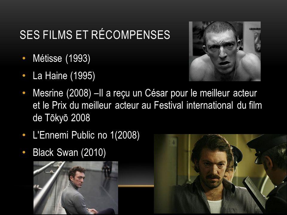 SES FILMS ET RÉCOMPENSES Métisse (1993) La Haine (1995) Mesrine (2008) –Il a reçu un César pour le meilleur acteur et le Prix du meilleur acteur au Fe