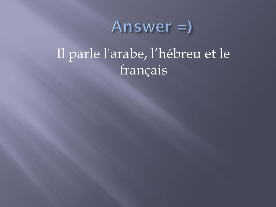 Il parle l arabe, lhébreu et le français