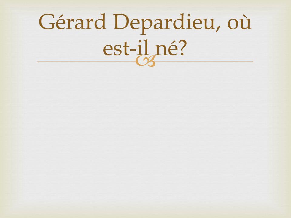Gérard Depardieu, où est-il né?
