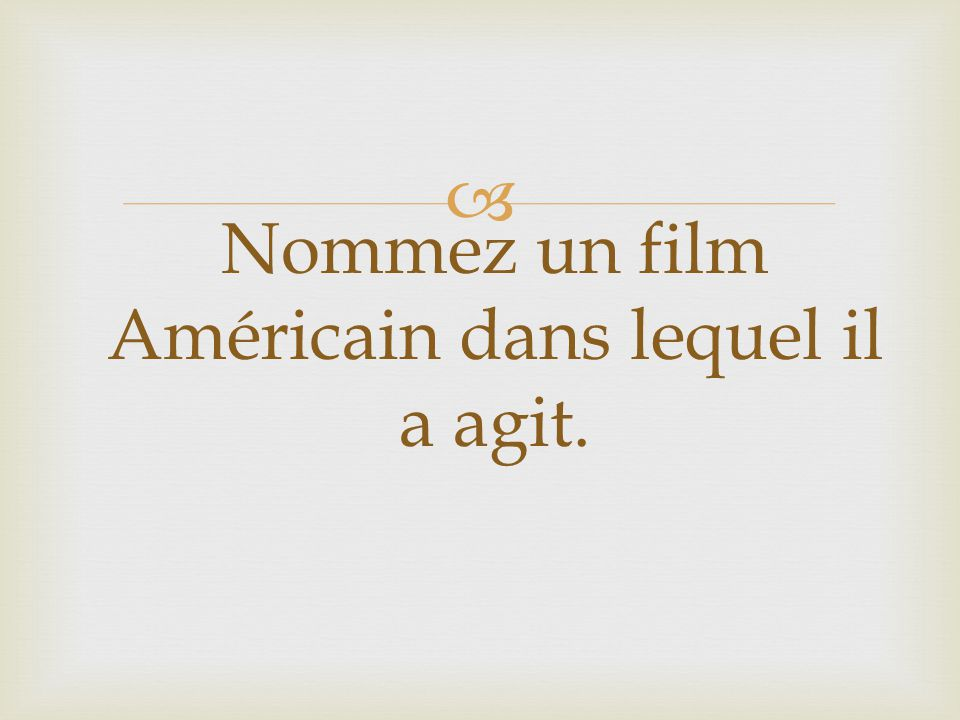 Nommez un film Américain dans lequel il a agit.