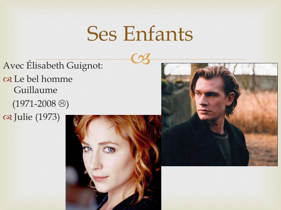 Ses Enfants Avec Élisabeth Guignot: Le bel homme Guillaume (1971-2008 ) Julie (1973)